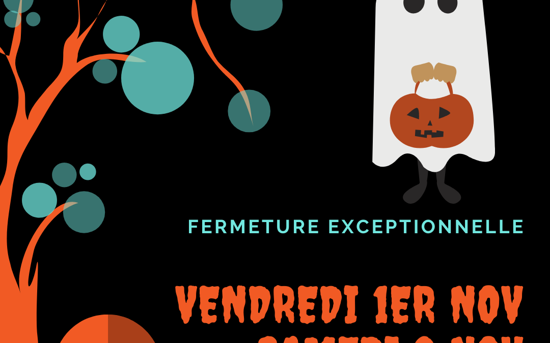 FERMETURE EXCEPTIONNELLE – Vendredi 1er et Samedi 2 Novembre